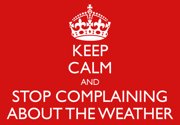 keep-calm-and-stop-complaining-about-the-weather-2